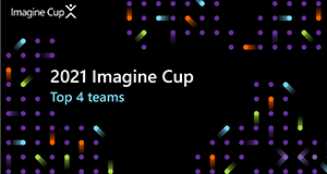 """Black graphic with Imagine Cup colored dots and text reading """"2021 Imagine Cup Top 4 teams"""""""